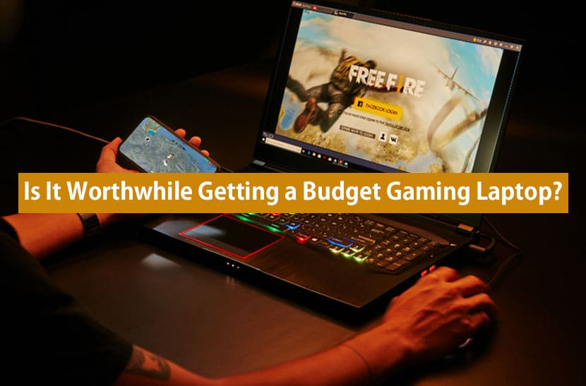 is it worthwhile getting a budget gaming laptop