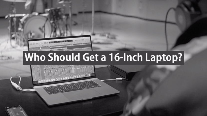 who should get a 16-inch laptop?
